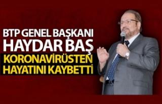 BTP Genel Başkanı Haydar Baş, koronavirüsten hayatını...