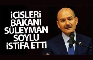 İçişleri Bakanı Soylu, istifa etti