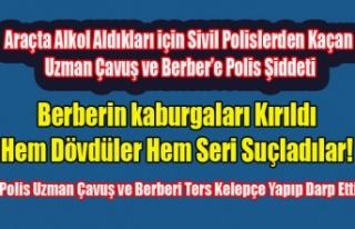 POLİS'TEN KAÇAN UZMAN ÇAVUŞU DARP EDİP BERBERİN...