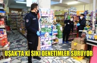 UŞAK'TAKİ SIKI DENETİMLER SÜRÜYOR, MARKETLER...
