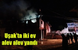 Uşak'ta iki ev alev alev yandı