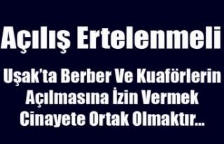 BERBER VE KUAFÖRLERİN AÇILIŞI ERTELENMELİ, GEREKLİ...