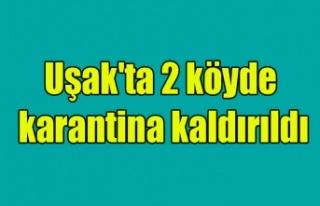 Uşak'ta 2 köyde karantina kararı kaldırıldı