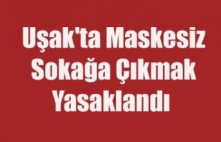 Uşak'ta maskesiz sokağa çıkmak yasaklandı