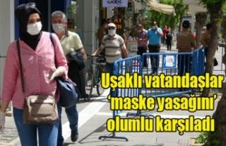 Uşaklı vatandaşlar 'maske yasağını' olumlu...
