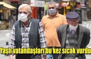 Yaşlı vatandaşları bu kez sıcak vurdu