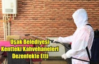 Uşak Belediyesi Kentteki Kahvehaneleri Dezenfekte...