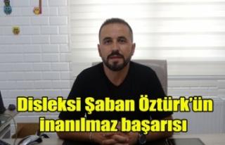 Disleksi Şaban Öztürk'ün inanılmaz başarısı