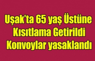 Uşak'ta 65 Yaş Üstüne Kısıtlamalar Getirildi,...