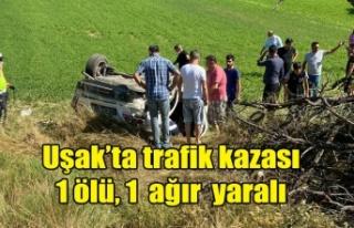 Uşak'ta kaza 1 ölü 1 ağır yaralı