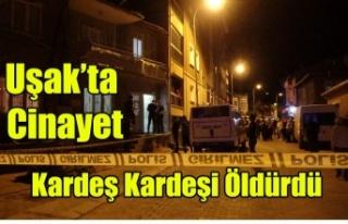 Uşak'ta Korkunç Cinayet Kardeş Kardeşi Öldürdü