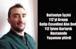 TEKSTİL İŞÇİSİ 112'Yİ ARAYIP GELİP CESEDİMİ...