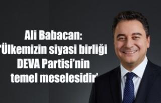 Ali Babacan: 'Ülkemizin siyasi birliği DEVA Partisi'nin...