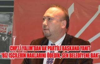 "CHP'Lİ YALIM'DAN AK PARTİLİ BAŞKANA YANIT"":..."