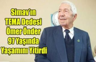 SİMAV'IN TEMA DEDESİ ÖMER ÖNDER YAŞAMINI...