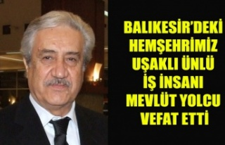 UŞAKLI ÜNLÜ İŞ İNSANI, BALIKESİR'DEKİ HEMŞEHRİMİZ...