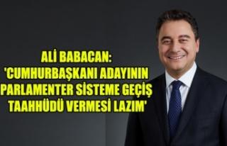 ALİ BABACAN: 'CUMHURBAŞKANI ADAYININ PARLAMENTER...