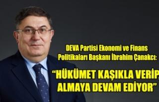 """""""HÜKÛMET KAŞIKLA VERİP, KEPÇEYLE ALMAYA DEVAM..."""