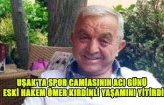 UŞAK SPOR CAMİASININ ACI GÜNÜ,  ESKİ HAKEM...