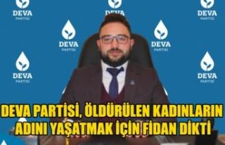 DEVA PARTİSİ, ÖLDÜRÜLEN KADINLARIN ADINI YAŞATMAK...