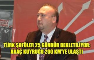 TÜRK ŞOFÖLER 25 GÜNDÜR BEKLETİLİYOR: ARAÇ...