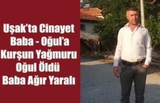 UŞAK'TA BABA OĞUL KURŞUN YAĞMURUNA TUTULDU,...
