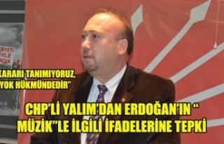 """CHP'Lİ YALIM'DAN ERDOĞAN'IN """"MÜZİK""""LE..."""