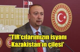 """""""TIR'cılarımızın isyanı Kazakistan'ın..."""