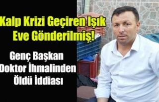 UŞAK MANAVLAR ODASI BAŞKANI ARİF IŞIK DOKTOR İHMALİNDEN...