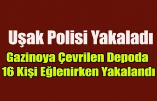 UŞAK'TA GAZİNOYA ÇEVRİLEN DEPODA 16 KİŞİ...