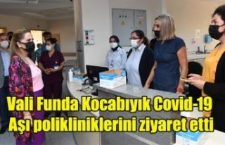Vali Funda Kocabıyık Covid-19 Aşı polikliniklerini...