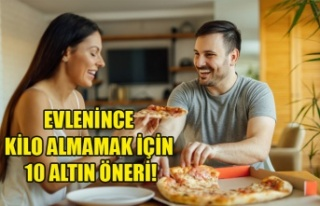 EVLENİNCE KİLO ALMAMAK İÇİN 10 ALTIN ÖNERİ!