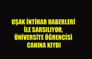 UŞAK İNTİHAR HABERLERİ İLE SARSILIYOR, ÜNİVERSİTE...
