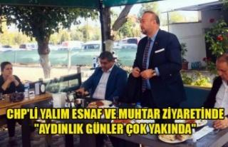 """CHP'Lİ YALIM ESNAF VE MUHTAR ZİYARETİNDE """"AYDINLIK..."""