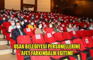 """UŞAK BELEDİYESİ PERSONELLERİNE """"AFET FARKINDALIK..."""
