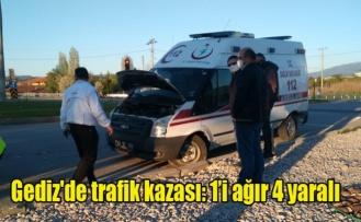 Gediz'de trafik kazası: 1'i ağır 4 yaralı