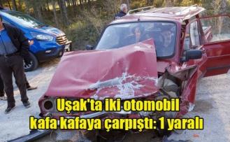 Uşak'ta iki otomobil kafa kafaya çarpıştı: 1 yaralı