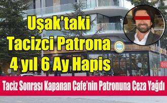 Uşak'ta Tacizci Cafe Patronuna Ceza Yağdı