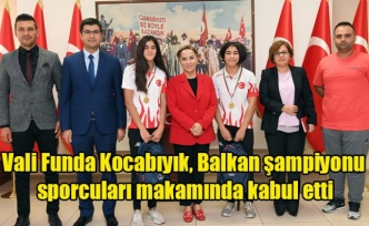 Vali Funda Kocabıyık, Balkan şampiyonu sporcuları makamında kabul etti