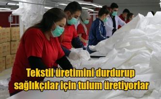 Tekstil üretimini durdurup sağlıkçılar için tulum üretmeye başladılar