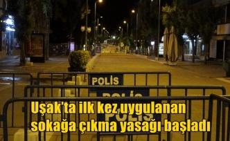 Uşak'ta ilk kez uygulanan sokağa çıkma yasağı başladı
