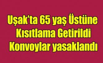 Uşak'ta 65 Yaş Üstüne Kısıtlamalar Getirildi, Konvoylar Yasaklandı