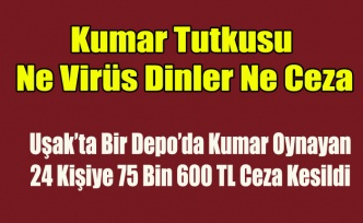 Uşak'ta Bir Depo'da Kumar Oynayan 24 Kişiye Ceza Yağdı