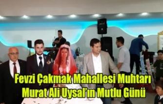 FEVZİ ÇAKMAK MAHALLESİ MUHTARI MURAT ALİ UYSAL'IN MUTLU GÜNÜ