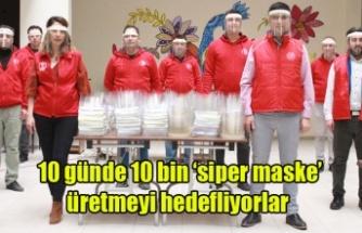 10 günde 10 bin 'siper maske' üretmeyi hedefliyorlar