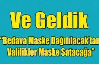 BEDAVA MASKEDEN GELDİK VALİLİKLER MASKE SATACAĞA!
