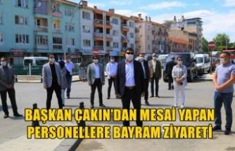 BAŞKAN ÇAKIN'DAN MESAİ YAPAN PERSONELLERE BAYRAM ZİYARETİ