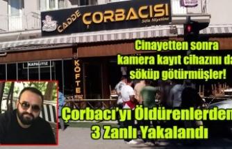 ÇORBACIYI KATLEDEN KATİL ZANLILARINDAN 3'Ü YAKALANDI