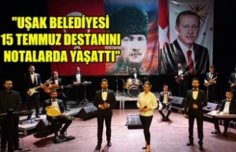 """""""UŞAK BELEDİYESİ 15 TEMMUZ DESTANINI NOTALARDA YAŞATTI"""""""