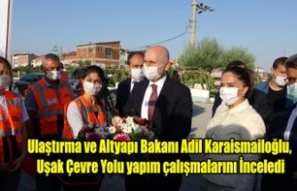 Ulaştırma ve Altyapı Bakanı Adil Karaismailoğlu, Uşak Çevre Yolu İnşaatını inceledi